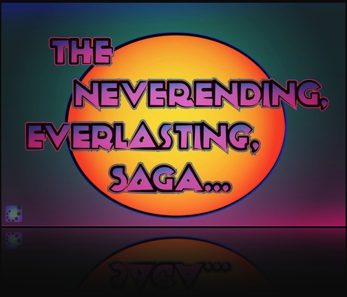 the never ending, everlasting saga