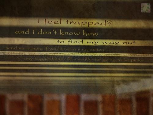 feelin trapped
